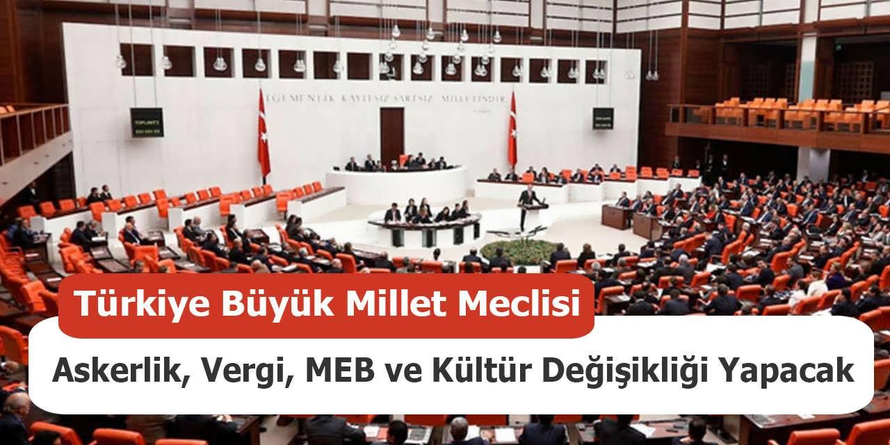 Meclis Askerlik Vergi MEB ve Kültür Değişikliği Yapacak
