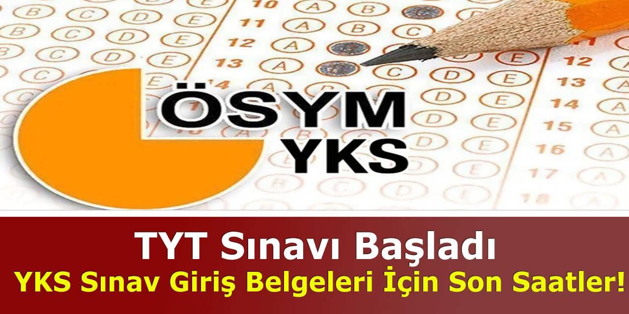 TYT Sınavı Başladı, YKS Sınav Giriş Belgeleri İçin Son Saatler