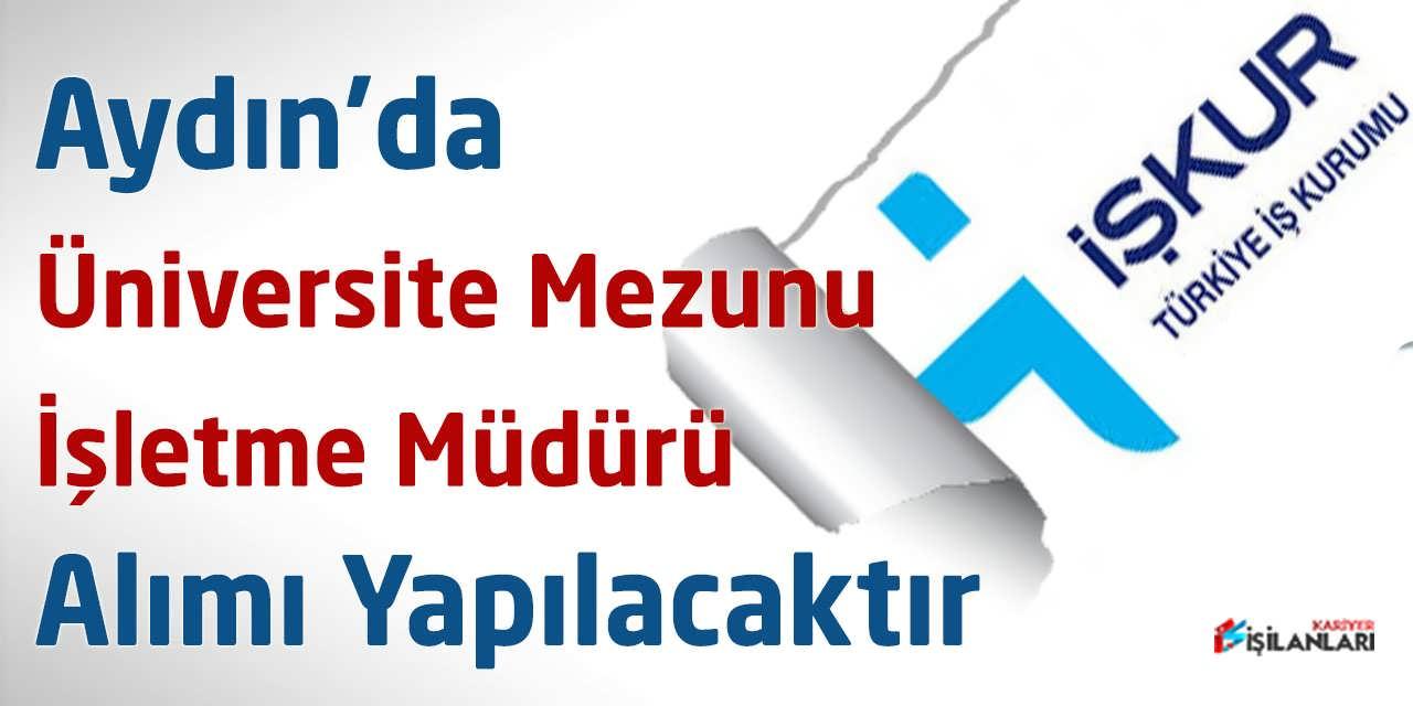 Aydın'da Üniversite Mezunu İşletme Müdür Alımı Yapılacaktır