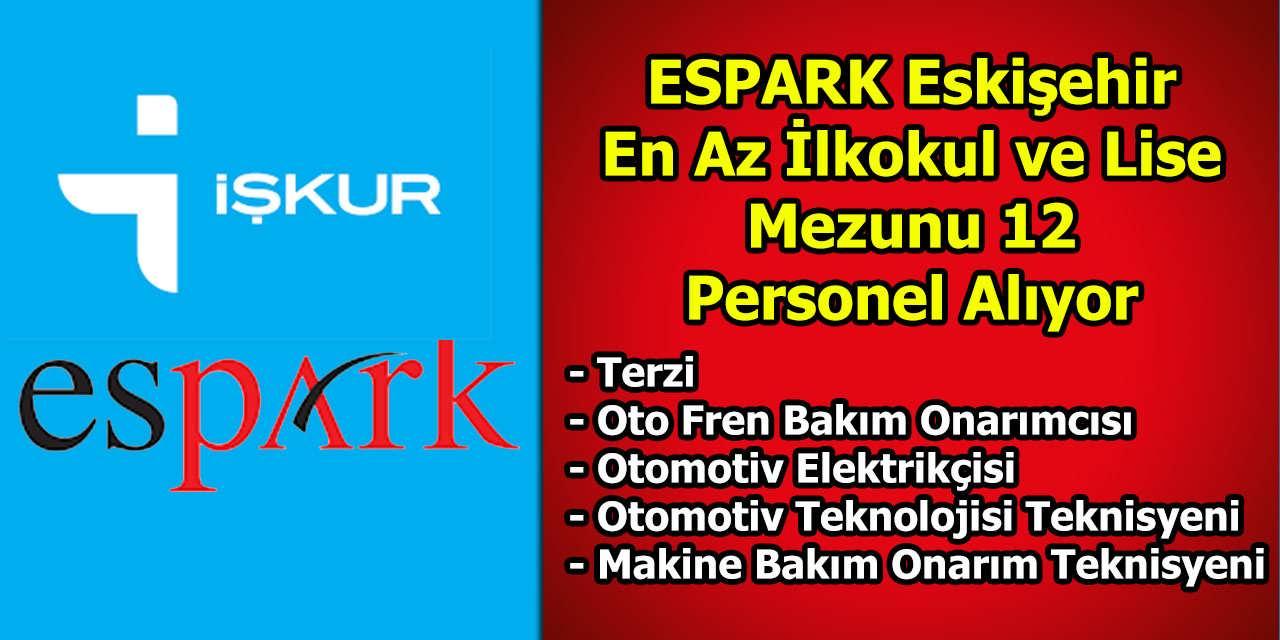 ESPARK Eskişehir En Az İlkokul ve Lise Mezunu 12 Personel Alıyor