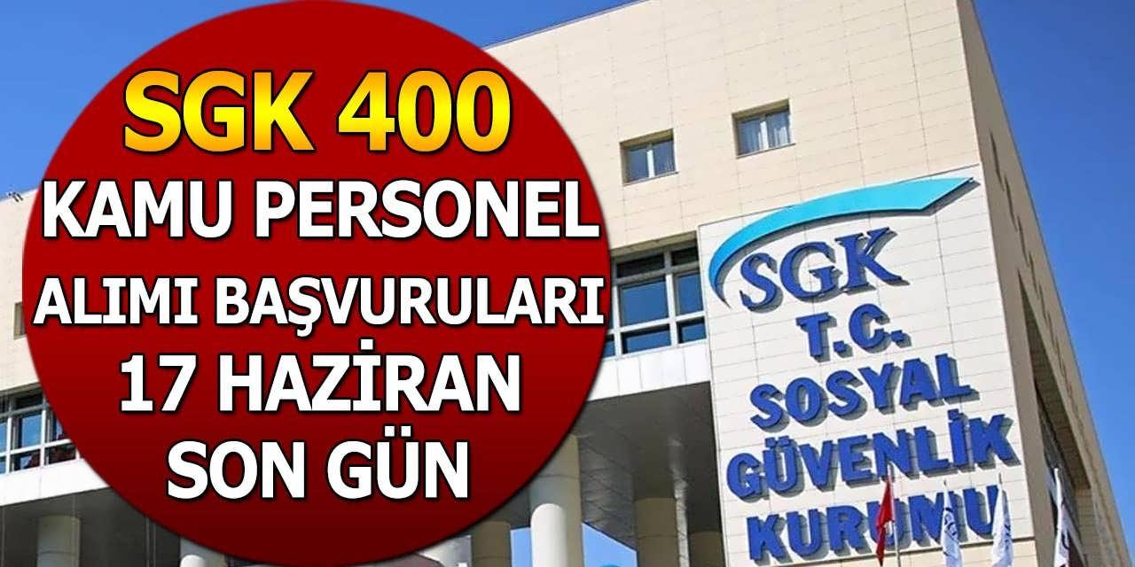 SGK 400 Kamu Personeli Alımı Başvuruları 17 Haziran Son Gün
