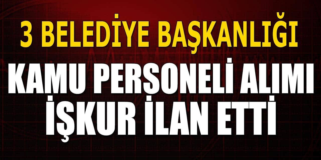 3 Belediye Başkanlığı Kamu Personeli Alacağını İŞKUR'da ilan Etti