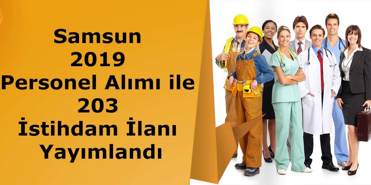 Samsun 2019 Personel Alımı ile 203 İstihdam İlanı Yayımlandı