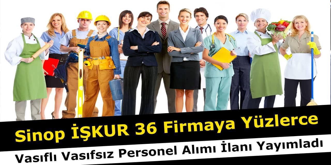 Sinop İŞKUR 36 Firmaya Yüzlerce Vasıflı Vasıfsız Personel Alımı İlanı Yayımladı