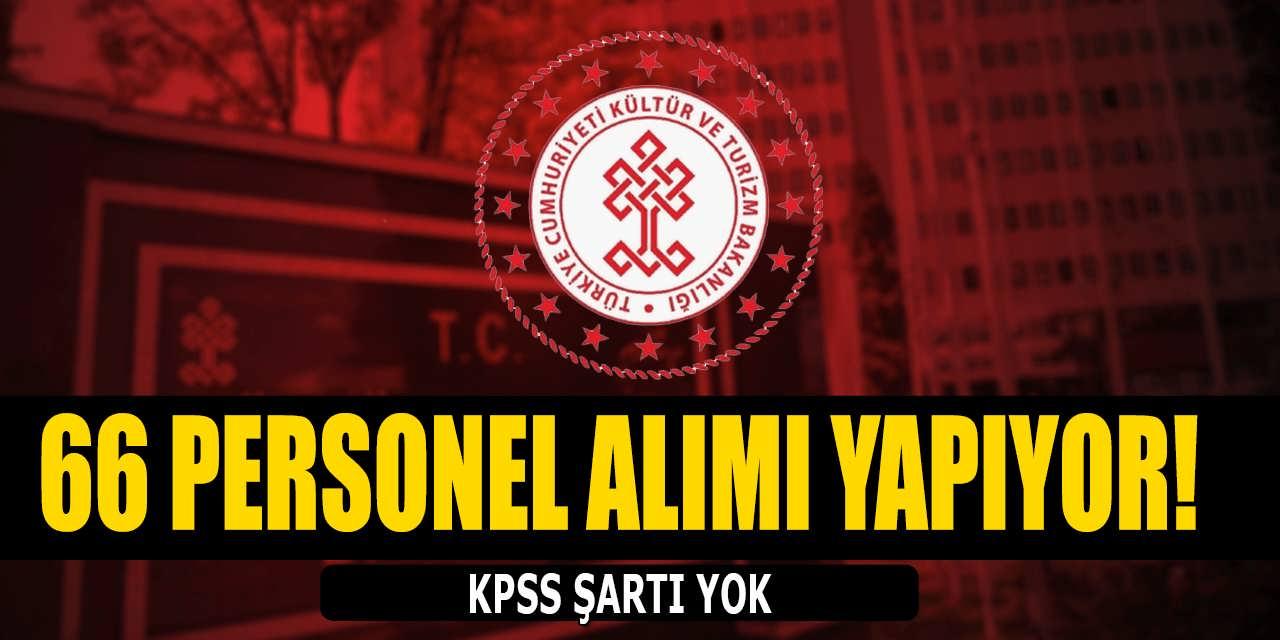 Kültür ve Turizm Bakanlığı KPSS Şartsız 66 Personel Alımı Yapıyor