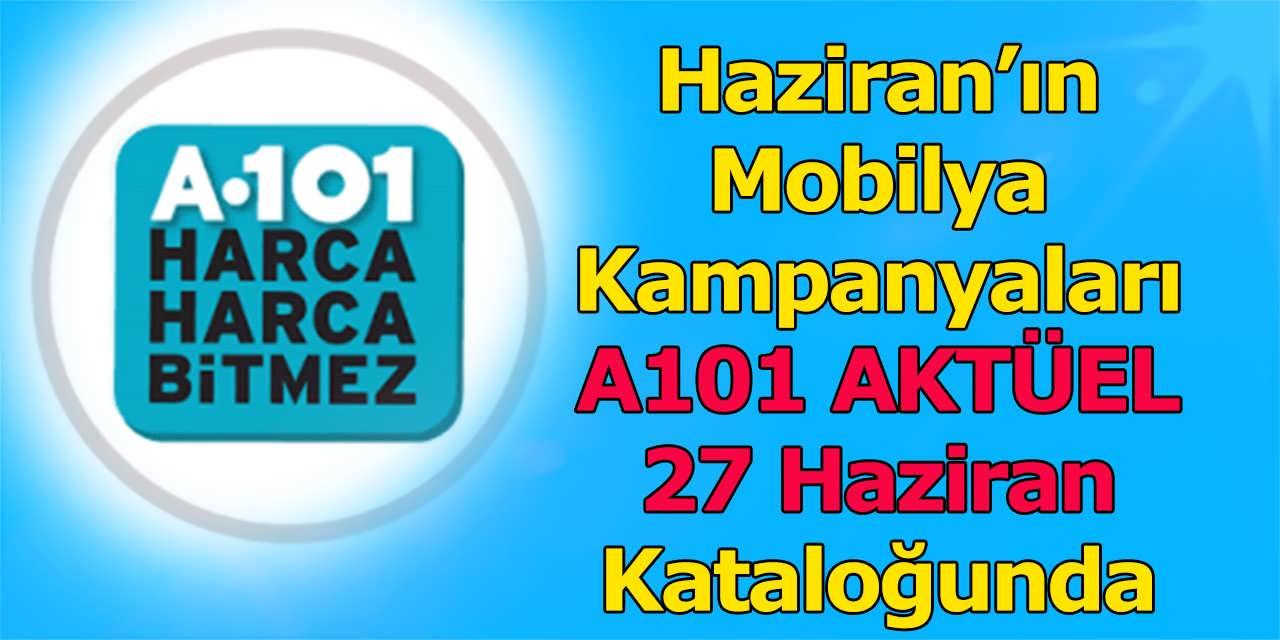 Haziran'ın Mobilya Kampanyaları A101 AKTÜEL 27 Haziran Kataloğunda