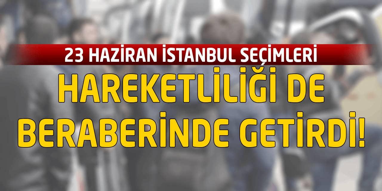 İstanbul Seçimi Hareketliliği Beraberinde Getirdi