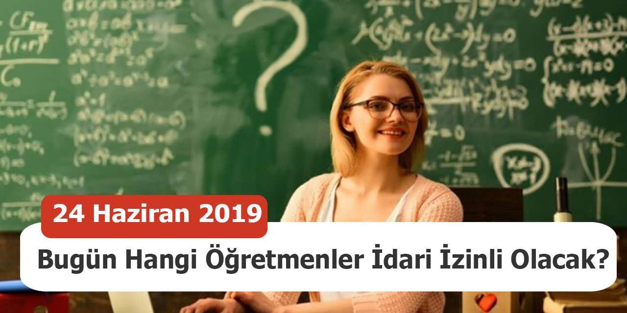 24 Haziran 2019 Bugün Hangi Öğretmenler İdari İzinli Olacak