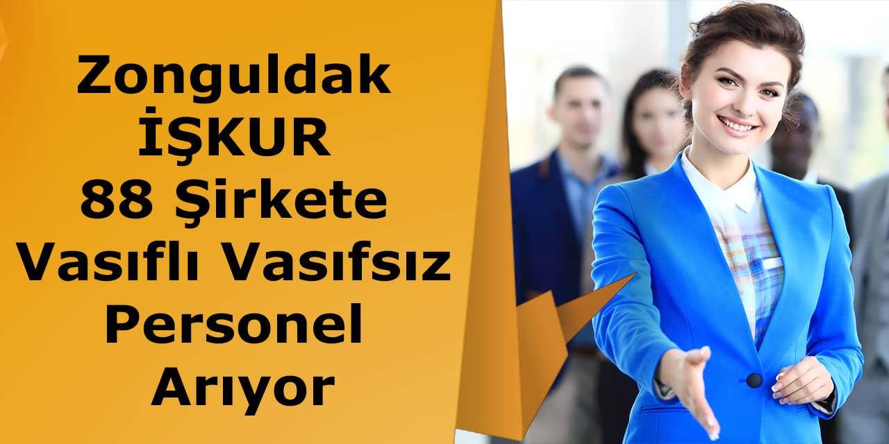 Zonguldak İŞKUR 88 Şirkete Vasıflı Vasıfsız Personel Arıyor