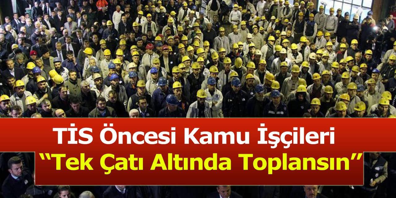 TİS Öncesi Kamu İşçileri Tek Çatı Altında Toplansın