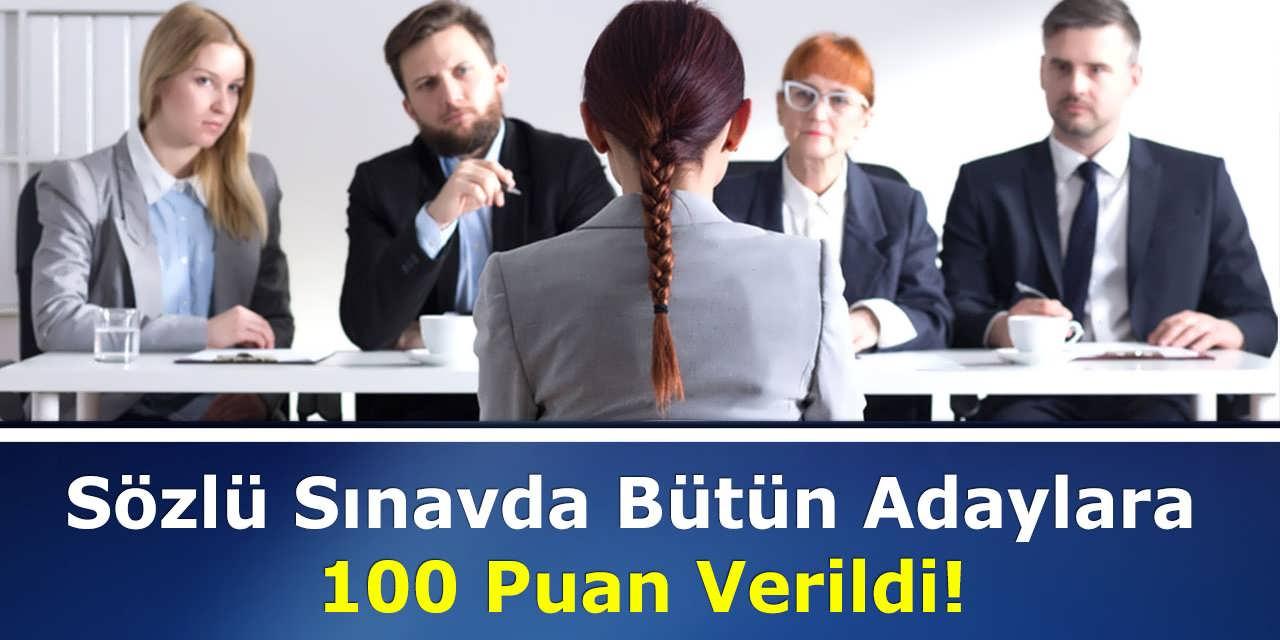 Sözlü Sınavda Bütün Adaylara 100 Puan Verildi