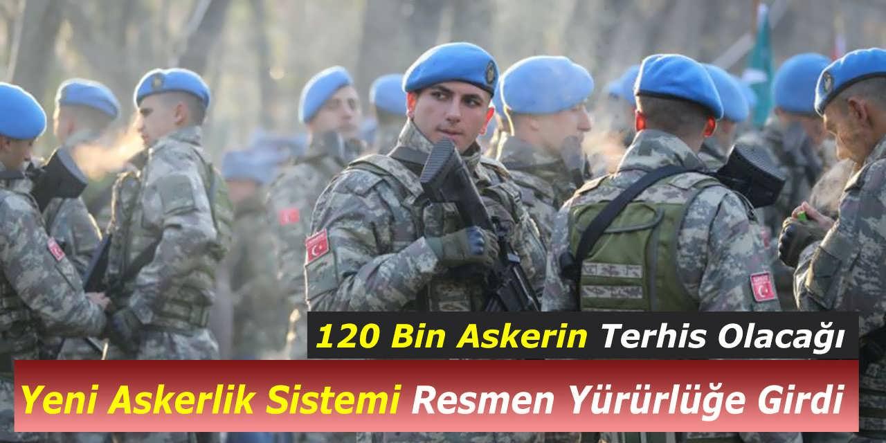 120 Bin Askerin Terhis Olacağı Yeni Askerlik Sistemi Resmen Yürürlüğe Girdi