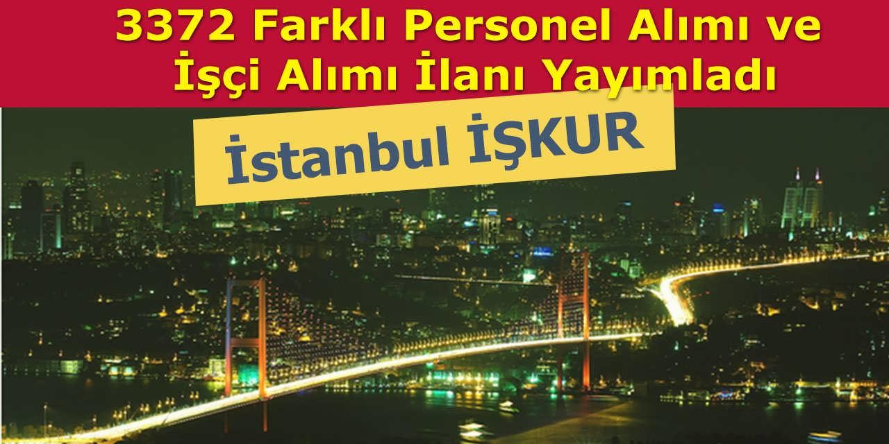 İstanbul İŞKUR 3372 Farklı Personel Alımı ve İşçi Alımı İlanı Yayımladı