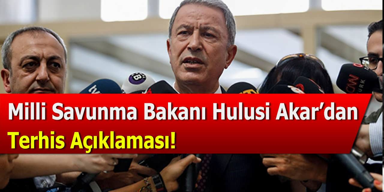 Milli Savunma Bakanı Hulusi Akar'dan Terhis Açıklaması
