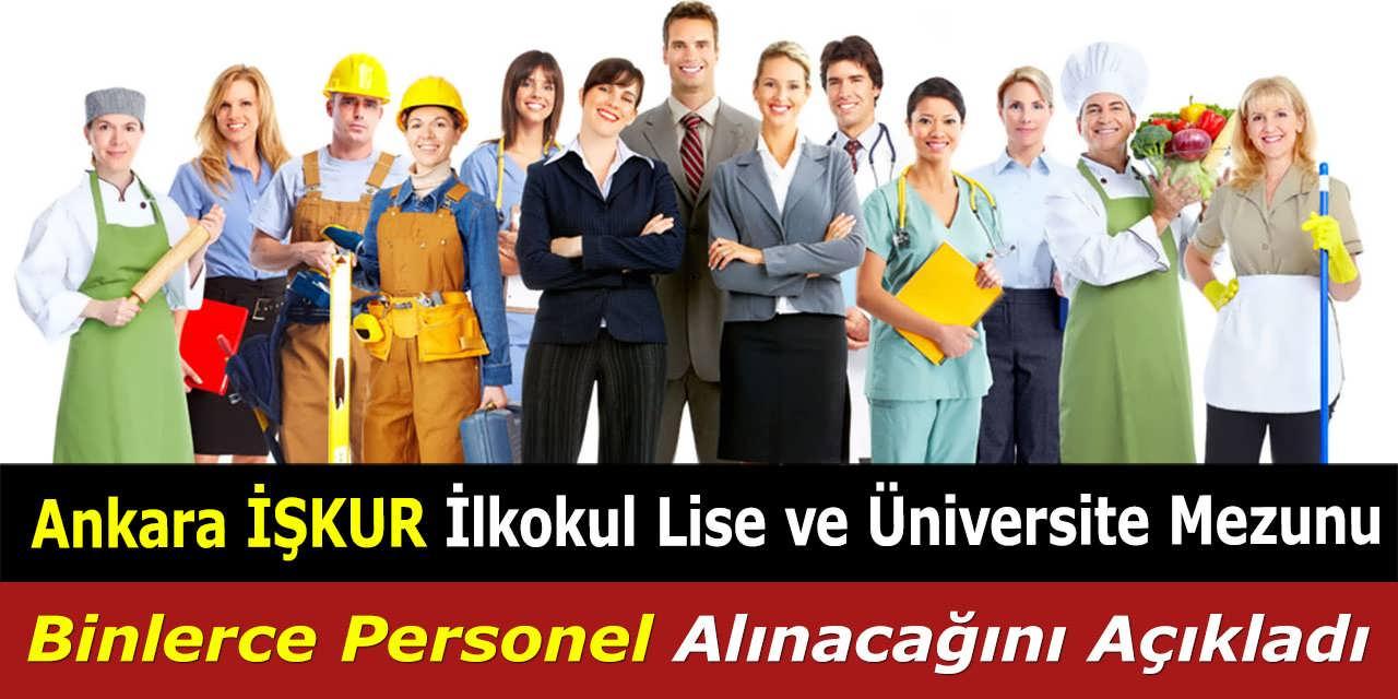 İŞKUR Ankara İlkokul Lise ve Üniversite Mezunu Binlerce Personel Alınacağını Açıkladı