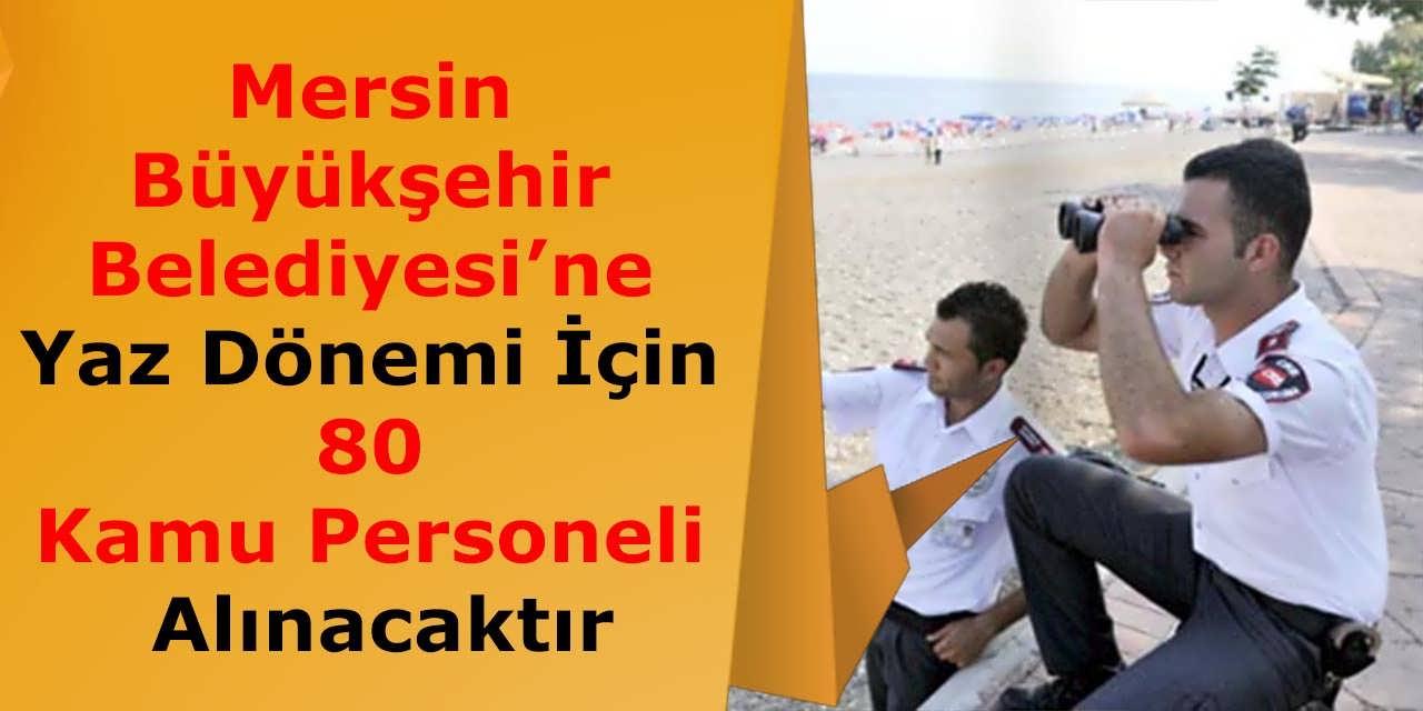 Mersin Büyükşehir Belediyesi'ne Yaz Dönemi İçin 80 Kamu Personeli Alınacaktır