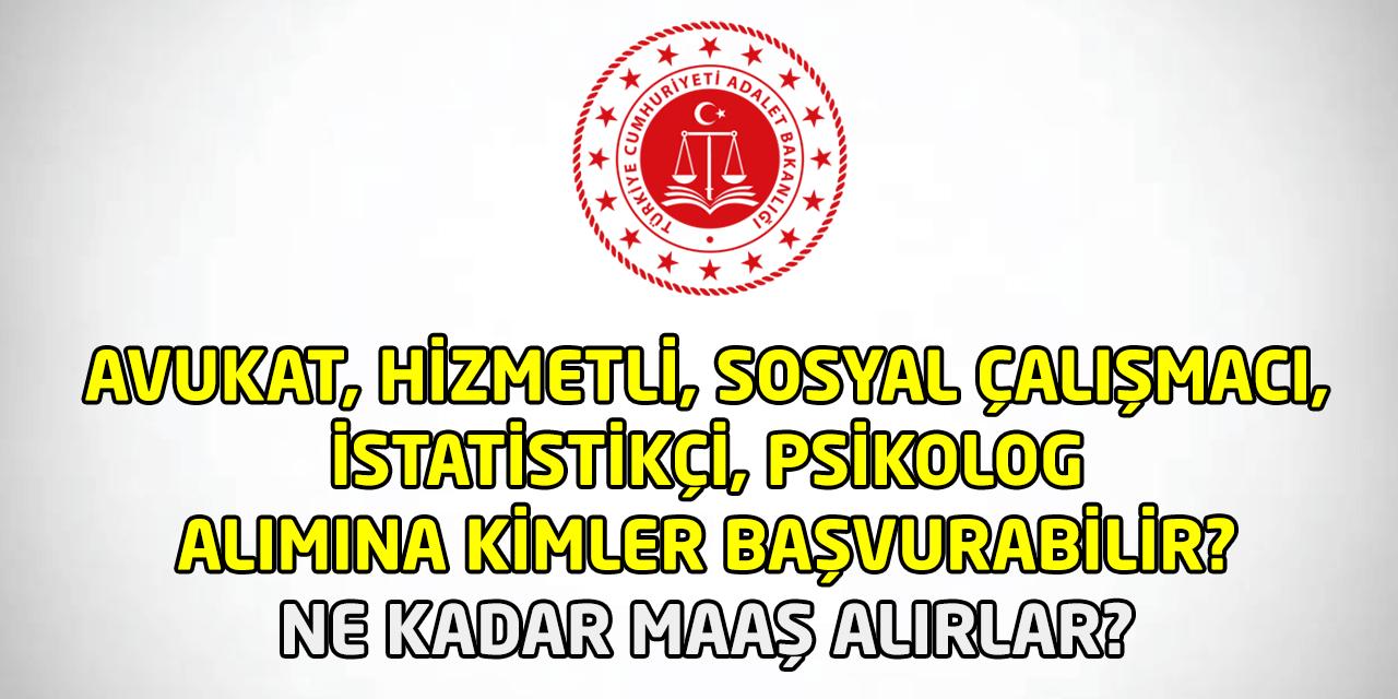 Adalet Bakanlığı Avukat Hizmetli Psikolog İstatistikçi Sosyal Çalışmacı Alımı Yapıyor! Ne Kadar Maaş Alırlar? Kimler Başvurabilir?