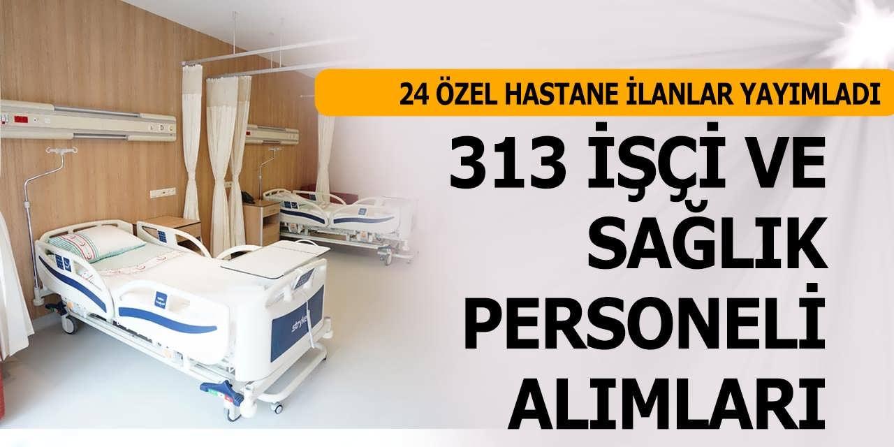 24 Özel Hastane En Az İlkokul Mezunu 313 İşçi ve Sağlık Personeli Alımı
