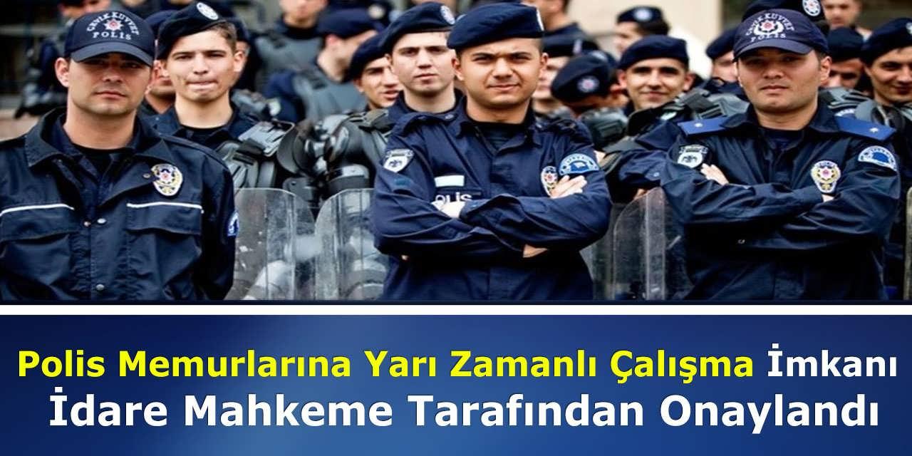 Polis Memurlarına Yarı Zamanlı Çalışma İmkanı İdare Mahkeme Tarafından Onaylandı