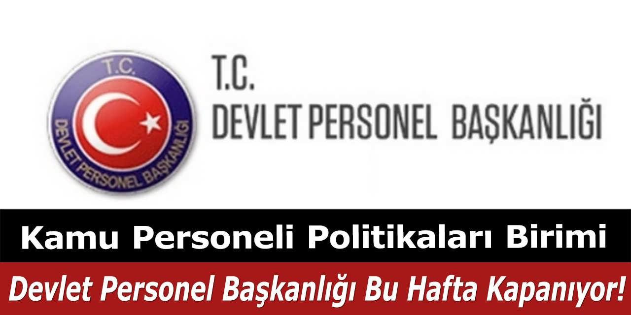 Kamu Personeli Politikaları Birimi Devlet Personel Başkanlığı Bu Hafta Kapanıyor