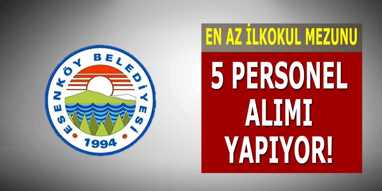 Esenköy Belediyesi En Az İlkokul Mezunu 5 Personel Alımı Yapıyor