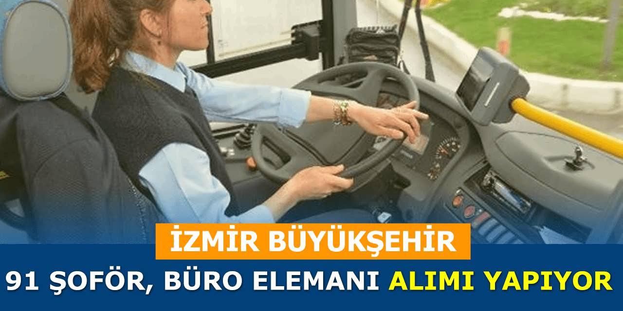 İzmir Büyükşehir Belediyesi 91 Şoför Büro Elemanı ve Mühendis Alımı Yapıyor