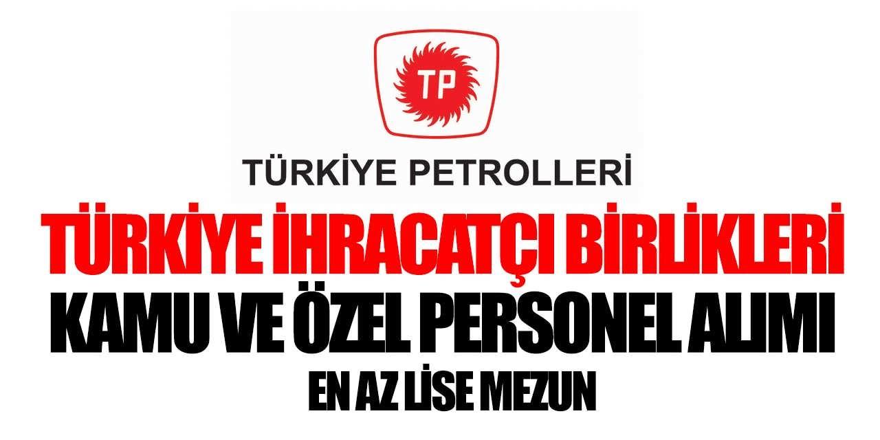 Türkiye Petrolleri ve İhracatçı Birliği Kamu Personeli Alımı Başvuruları Başladı