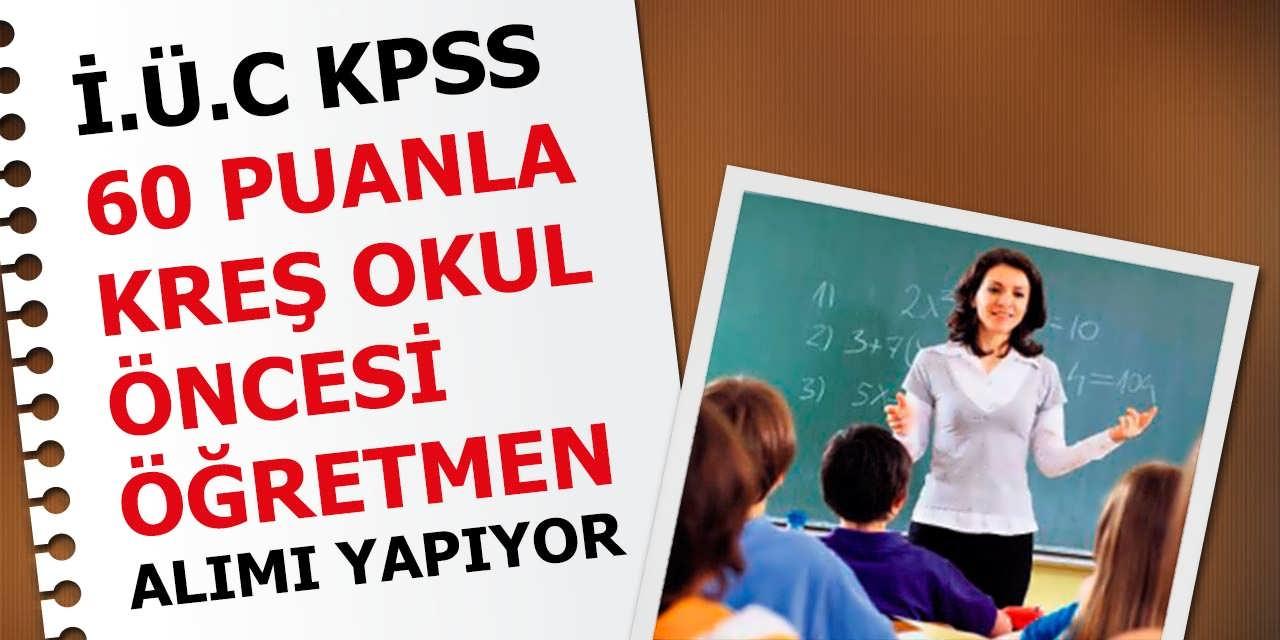 İ.Ü.C KPSS 60 Puanla Kreş Okul Öncesi Öğretmen Alımı Yapıyor