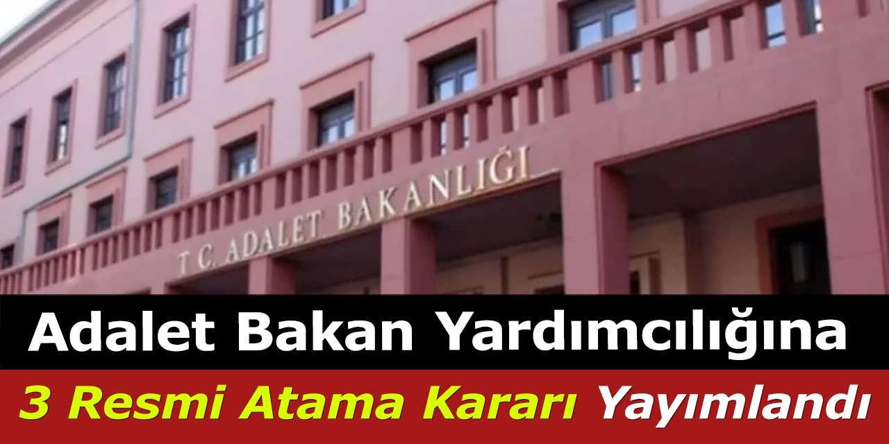 Adalet Bakanı Yardımcılığına 3 Resmi Atama Kararı Yayımlandı
