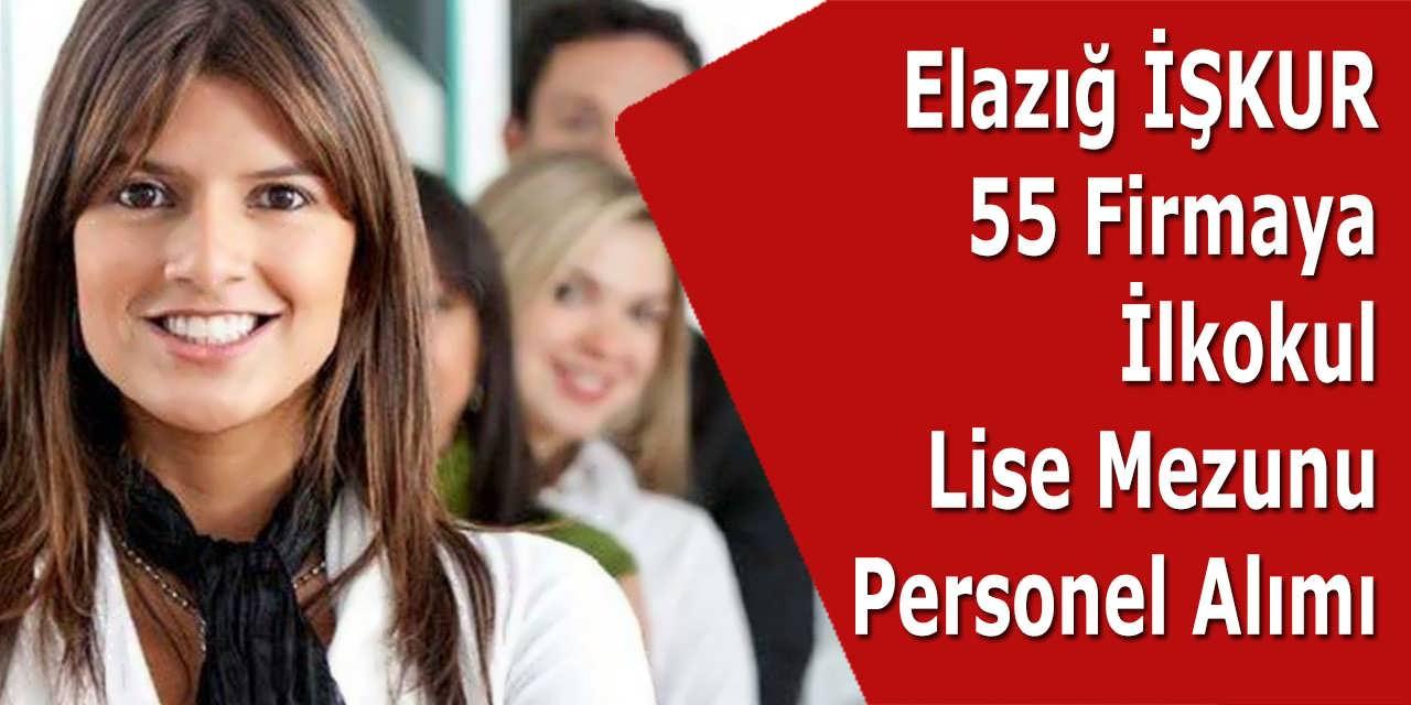 Elazığ İŞKUR 55 Firmaya İlkokul Lise Mezunu Personel Alımı İlanı