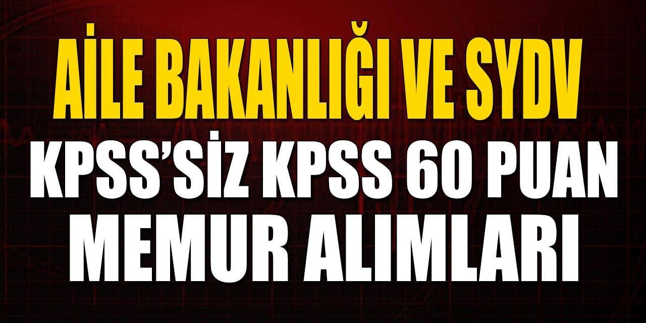 Aile Bakanlığı KPSS'siz ve KPSS 60 Puanla Memur Alımı Başvuruları