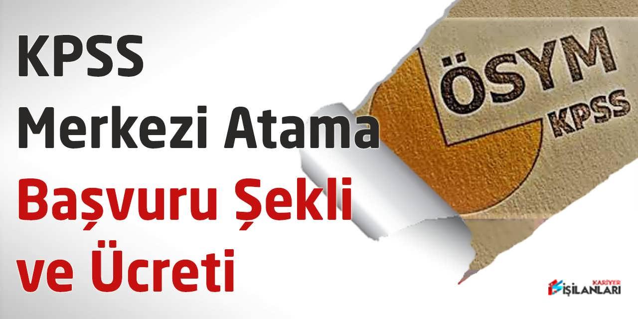 KPSS Merkezi Atama Başvuru Şekli ve Ücreti