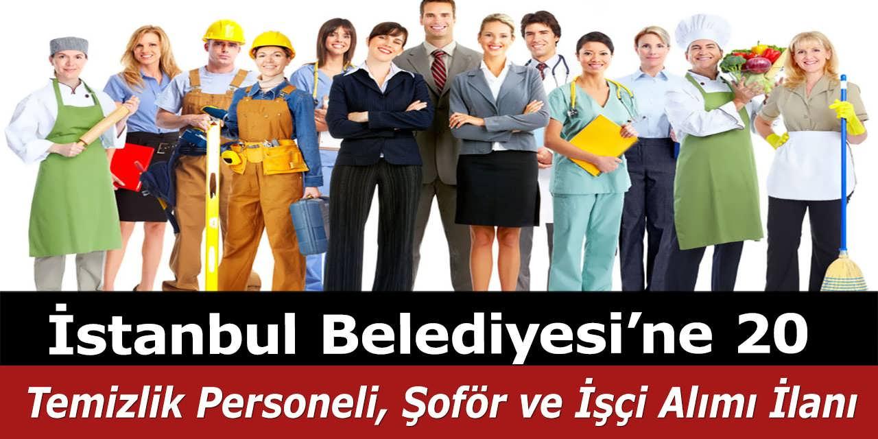 İstanbul Belediyesi'ne 20 Temizlik Personeli, Şoför ve İşçi Alımı İlanı