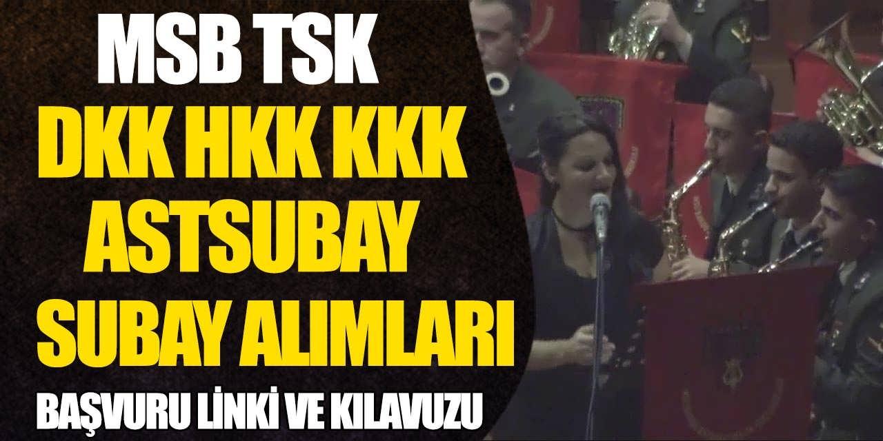 MSB TSK DKK, HKK ve KKK Astsubay ve Subay Alımı Başvurularını Yayınladı