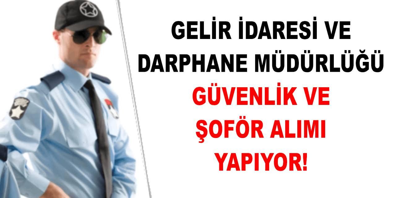 Gelir İdaresi ve Darphane Müdürlüğü Güvenlik ve Şoför Alım İlanı Yayınladı