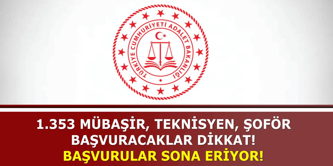 Adalet Bakanlığı En Az Lise Mezunu 1.353 Şoför Teknisyen Mübaşir Alımına Başvuracaklar Dikkat! Başvurular Sona Eriyor!