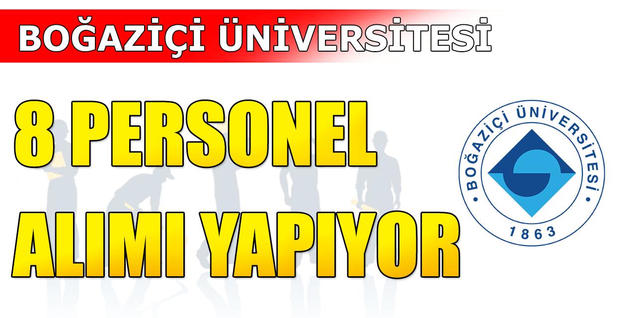 Boğaziçi Üniversitesi 8 Personel Alımında Adaylarda Aranan Şartlar Belli Oldu