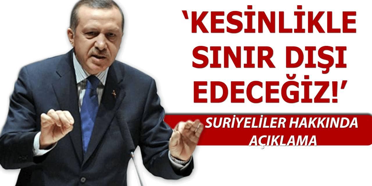 Cumhurbaşkanı Erdoğan'dan Suriyeli Açıklaması Kesinlikle Sınır Dışı Edilecek!