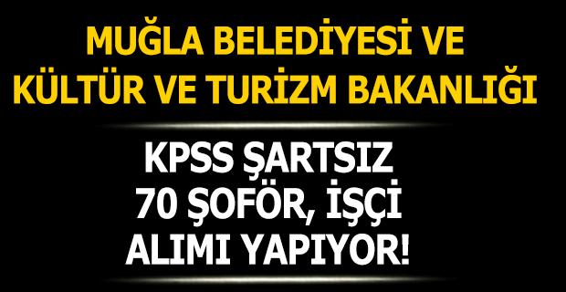 Kültür ve Turizm Bakanlığı ve Muğla Belediyesi KPSS Şartsız 70 Şoför İşçi Alımı Yapıyor