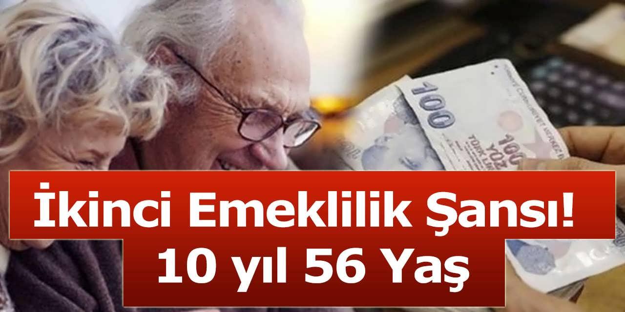 İkinci Emeklilik Şansı! 10 yıl 56 Yaş