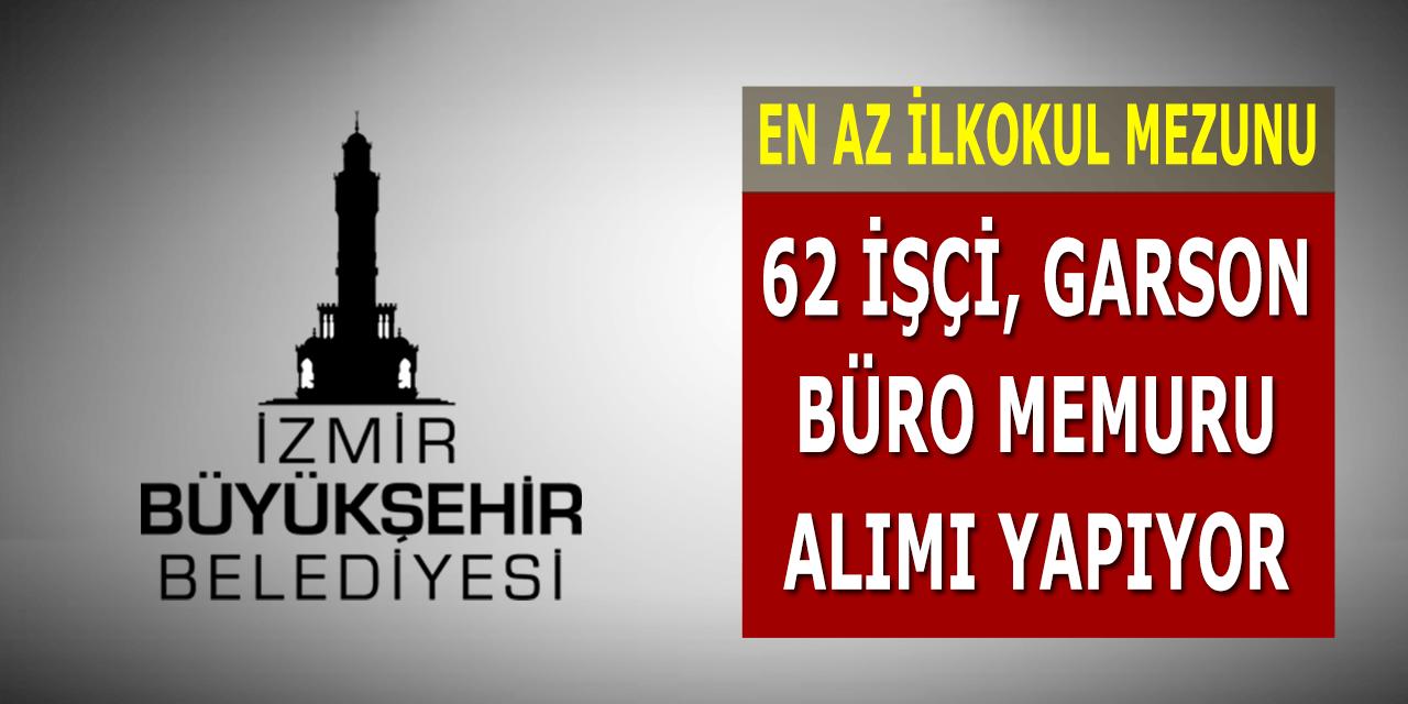 İzmir Belediye En Az İlkokul Mezunu 62 İşçi Büro Memuru Garson Alımı Yapıyor