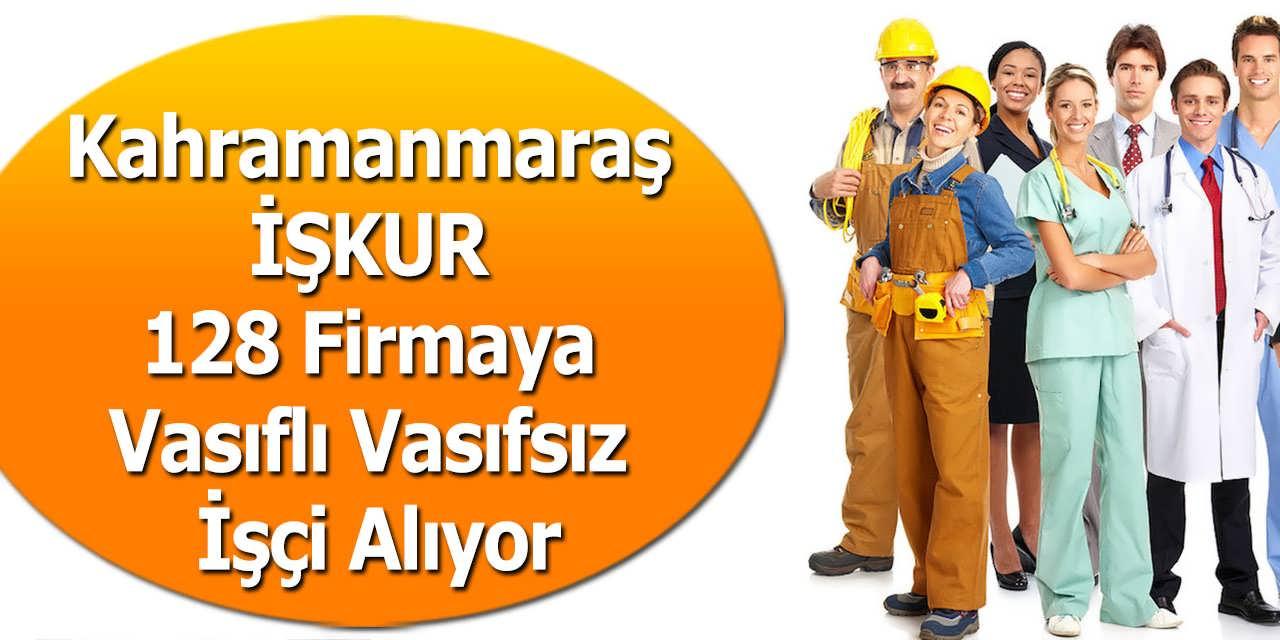 Kahramanmaraş İŞKUR 128 Firmaya Vasıflı Vasıfsız İşçi Alıyor