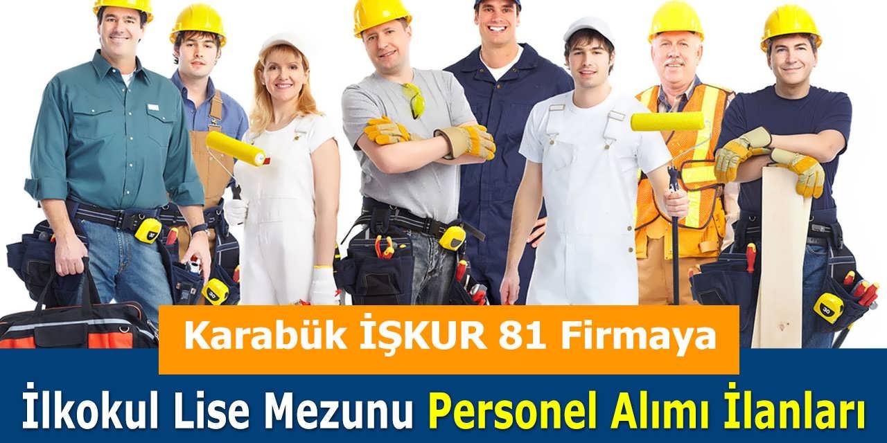 Karabük İŞKUR 81 Firmaya İlkokul Lise Mezunu Personel Alımı İlanları