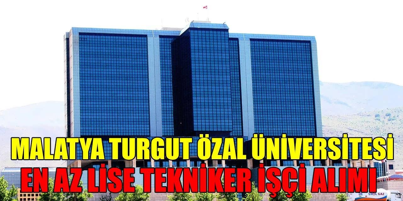 Malatya Turgut Özal Üniversitesi En Az Lise Mezun Tekniker ve İşçi Alımı