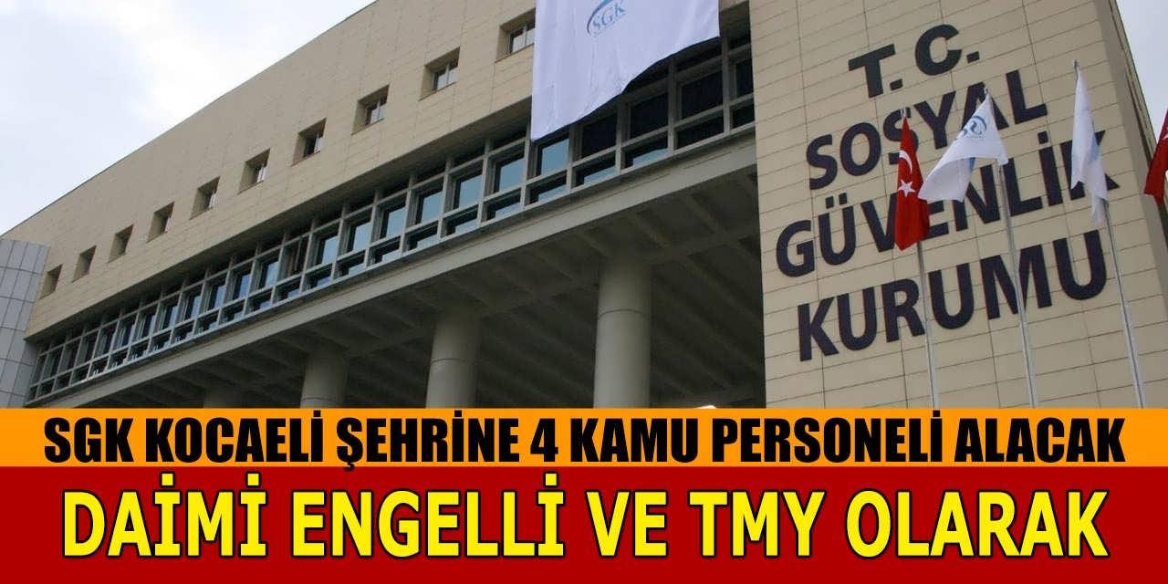SGK Kocaeli Şehrine 4 Kamu Personeli Alımı! Daimi Engelli ve TMY Adaylardan Alacak