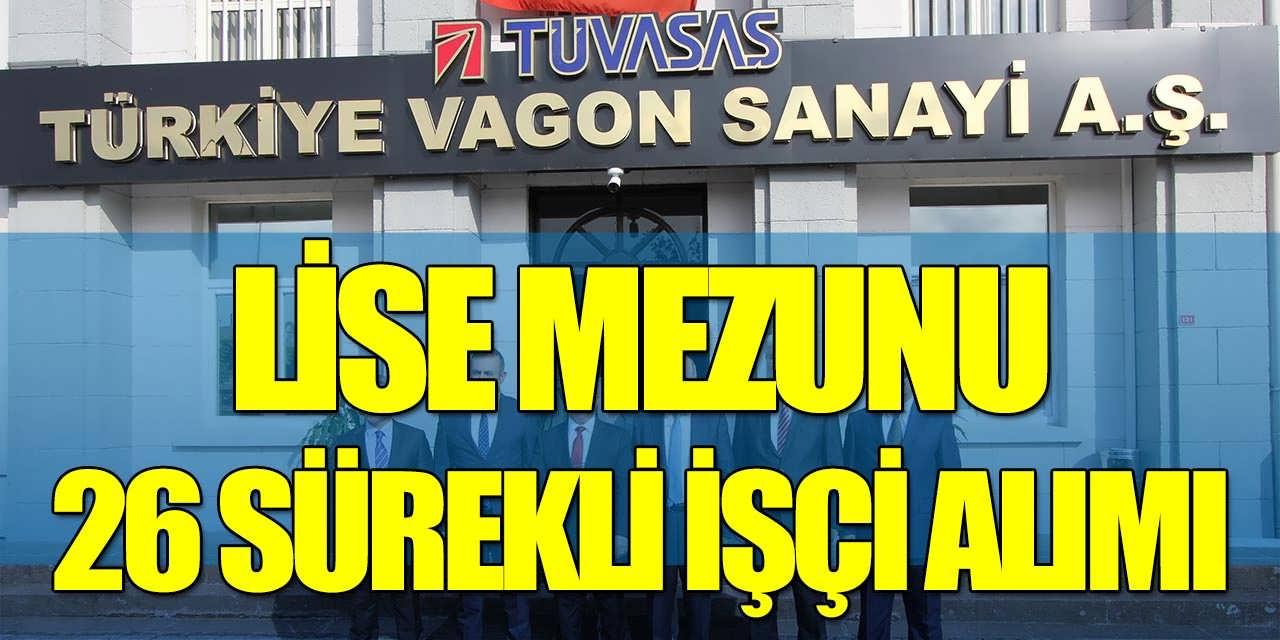Türkiye Vagon Sanayii Lise Mezunu 26 Sürekli İşçi Alacak
