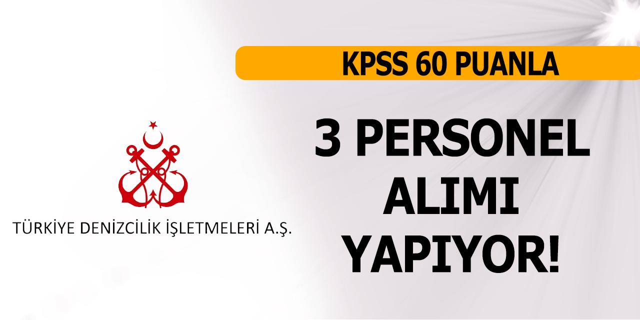Türkiye Denizcilik İşletmeleri KPSS 60 Puanla 3 Personel Alımı Yapıyor