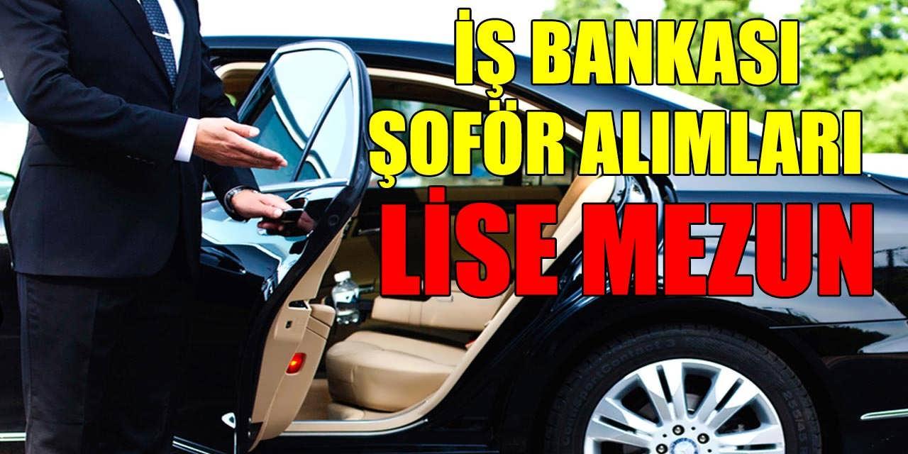 İş Bankası Mülakat ve Sürüş Testi İle Şoför Alımları; Lise Mezun Şartları Neler?