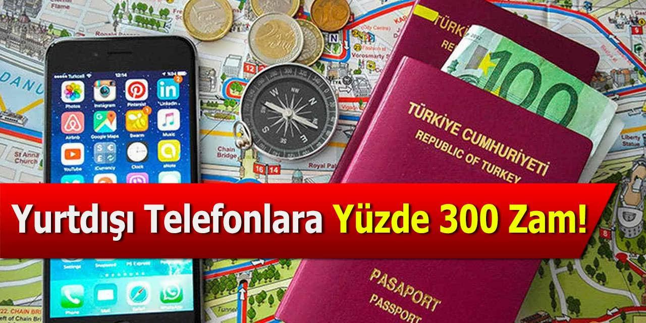 Yurtdışı Telefonlara Yüzde 300 Zam
