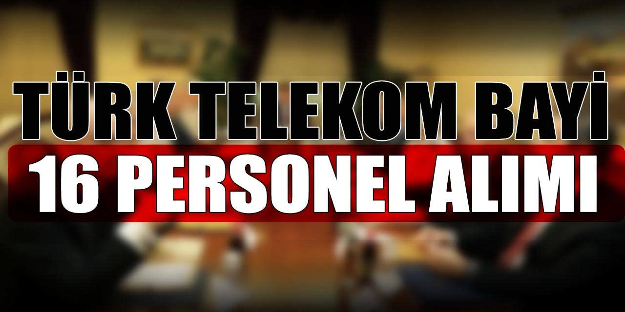 Türk Telekom Bayi 16 Personel Alımı Başvuru Şartları